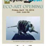 Opening Reception, UpCycle:ReFresh, Friday, April 18, 2014
