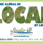 """Studio B's Think Global Be """"Local by Local"""" Exhibition Continues Through June 12th"""